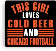 THIS GIRL LOVES COLD BEER AND CHICAGO FOOTBALL Canvas Print