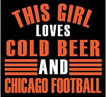 THIS GIRL LOVES COLD BEER AND CHICAGO FOOTBALL Photographic Print
