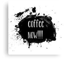 Coffee Now! Paint Splatter Canvas Print