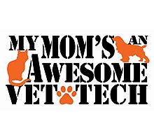 MY MOM'S AN AWESOME VET TECH Photographic Print