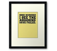 Good morning! I see the assassins have failed. Framed Print