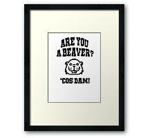 Are you a beaver, cos damn! Framed Print