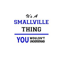 It's a SMALLVILLE thing, you wouldn't understand !! Photographic Print