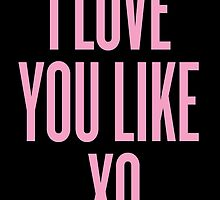 Love You Like XO by devvstar