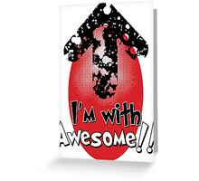 I'm with Awesome! Greeting Card