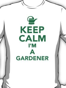 Keep calm I'm a Gardener T-Shirt