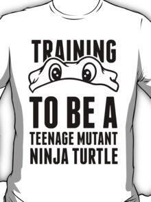 Training to be a Teenage Mutant Ninja Turtle T-Shirt