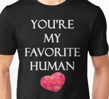 You're My Favorite Human Unisex T-Shirt