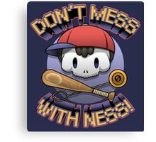 Don't mess with Ness! Canvas Print