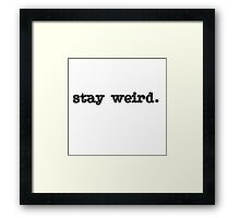 Stay Weird . . Framed Print