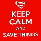 Keep Calm>Save Things Like Superman  by fonzyhappydays