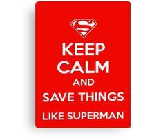 Keep Calm>Save Things Like Superman  Canvas Print