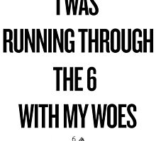 I WAS RUNNING THROUGH THE 6 by grace123