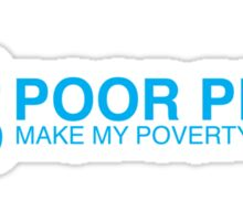 Make my poverty history... buy me Sticker