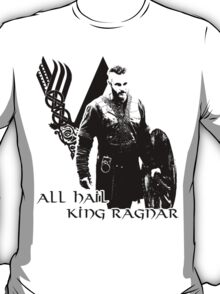 All Hail King Ragnar - Vikings T-Shirt