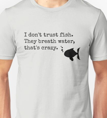 I Don't Trust Fish Unisex T-Shirt