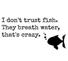 I Don't Trust Fish Photographic Print