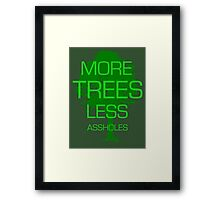 MORE TREES LESS ASSHOLES. Framed Print