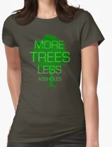 MORE TREES LESS ASSHOLES Womens Fitted T-Shirt