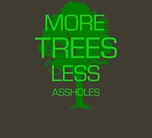 MORE TREES LESS ASSHOLES Unisex T-Shirt