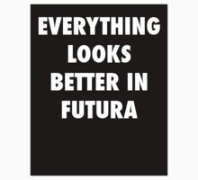 Everything Looks Better in Futura by sonofami7ch