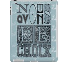 NOUS AVONS LE CHOIX 2 iPad Case/Skin