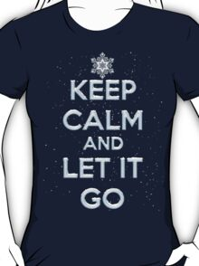 Keep Calm And Let It Go T Shirt T-Shirt