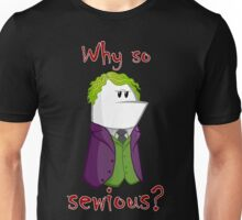 Why so sewious? Unisex T-Shirt