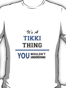 It's a TIKKI thing, you wouldn't understand !! T-Shirt