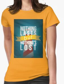 Nothing Lasts But Nothing's Lost Womens Fitted T-Shirt