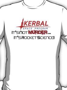 KSP - Not Murder, Rocket Science T-Shirt