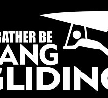 I'D RATHER BE HANG GLIDING by fancytees