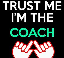 Trust Me I'm The Coach by birthdaytees