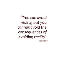 You can avoid reality, but you cannot avoid the consequences... (Amazing Sayings) Photographic Print