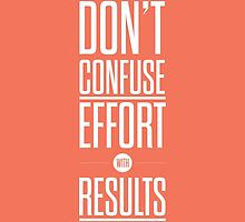 Don't Confuse Effort with Result Motivational Quote Poster by Labno4