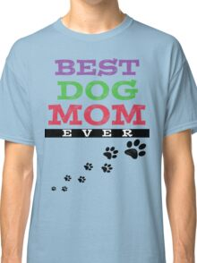 BEST DOG MOM EVER Classic T-Shirt
