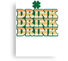 DRINK DRINK DRINK with green shamrock for St Patrick's day! Canvas Print