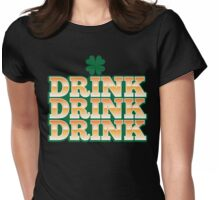 DRINK DRINK DRINK with green shamrock for St Patrick's day! Womens Fitted T-Shirt