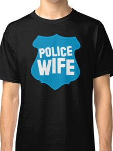 Police WIFE on a policeman shield badge  Classic T-Shirt
