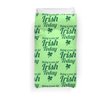 Being a WEE BIT IRISH Today St Patrick's day design Duvet Cover
