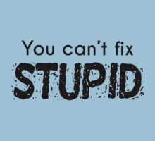 You Can't Fix Stupid Kids Clothes