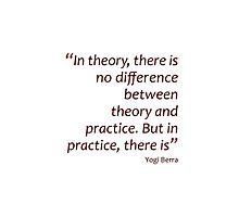 Theory and practice... (Amazing Sayings) Photographic Print