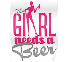 This girl needs a beer Poster