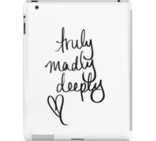 Truly Madly Deeply iPad Case/Skin