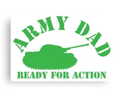 ARMY DAD ready for ACTION with green army tank Canvas Print
