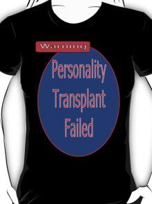 Personality Transplant Failed T-Shirt
