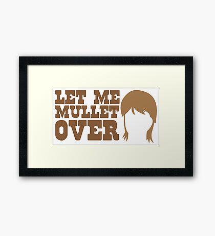 Let me MULLET over  Framed Print