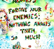 ALWAYS FORGIVE YOUR ENEMIES;NOTHING ANNOYS THEM SO MUCH by lautir