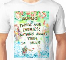 ALWAYS FORGIVE YOUR ENEMIES;NOTHING ANNOYS THEM SO MUCH Unisex T-Shirt