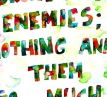 ALWAYS FORGIVE YOUR ENEMIES;NOTHING ANNOYS THEM SO MUCH Sticker